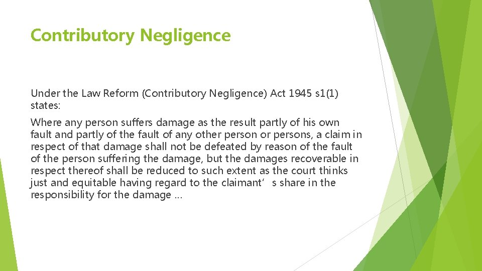 Contributory Negligence Under the Law Reform (Contributory Negligence) Act 1945 s 1(1) states: Where