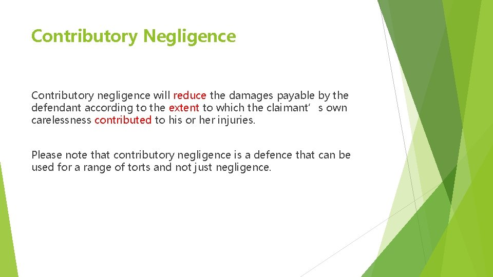 Contributory Negligence Contributory negligence will reduce the damages payable by the defendant according to