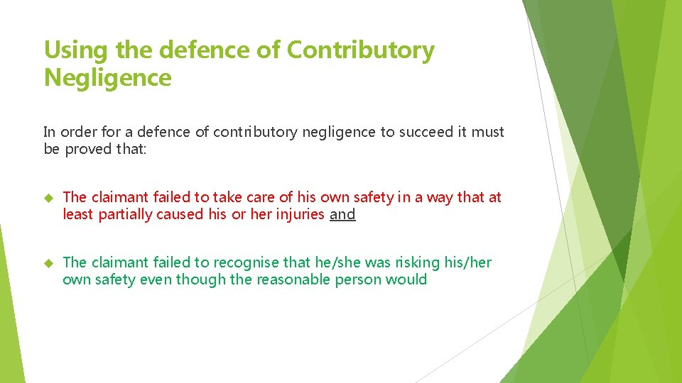 Using the defence of Contributory Negligence In order for a defence of contributory negligence