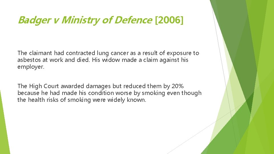 Badger v Ministry of Defence [2006] The claimant had contracted lung cancer as a