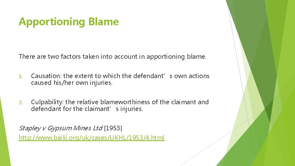 Apportioning Blame There are two factors taken into account in apportioning blame. 1. Causation: