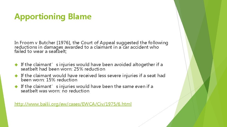 Apportioning Blame In Froom v Butcher [1976], the Court of Appeal suggested the following