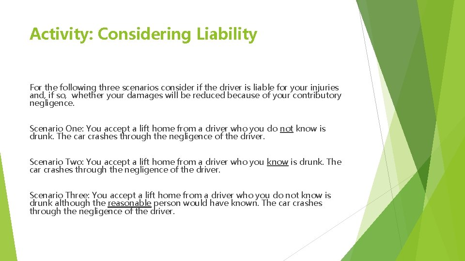 Activity: Considering Liability For the following three scenarios consider if the driver is liable