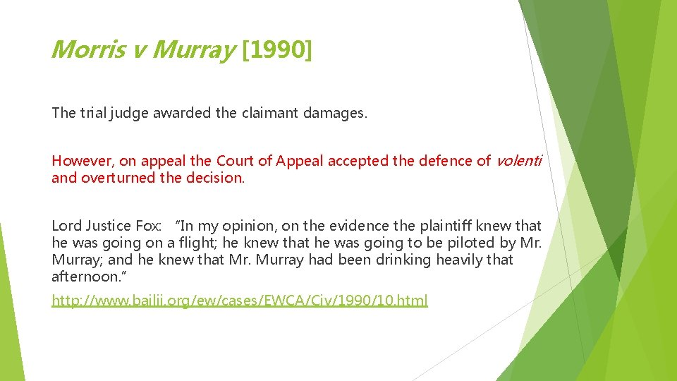 Morris v Murray [1990] The trial judge awarded the claimant damages. However, on appeal