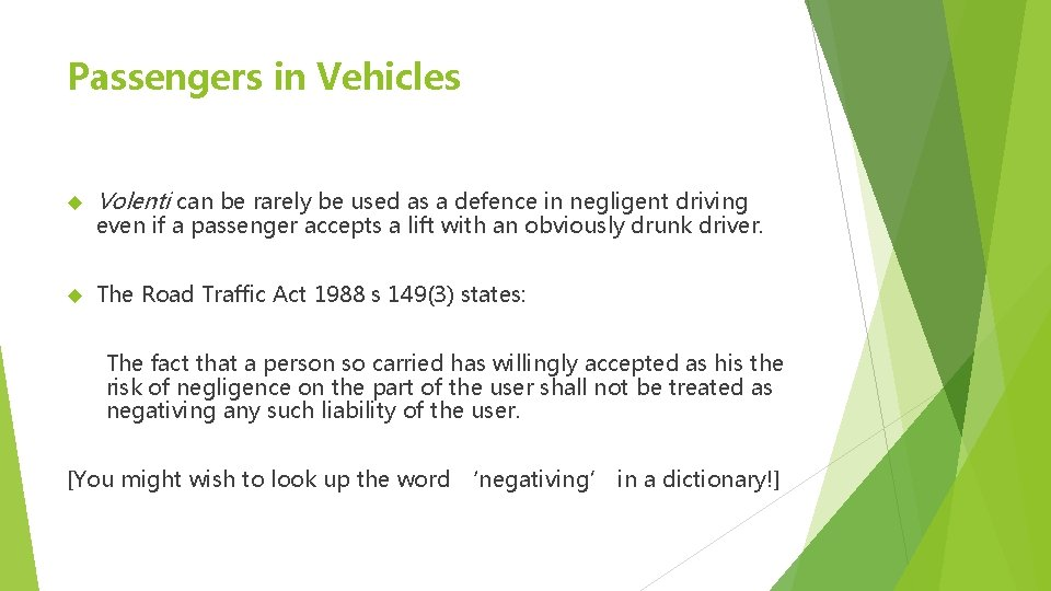 Passengers in Vehicles Volenti can be rarely be used as a defence in negligent