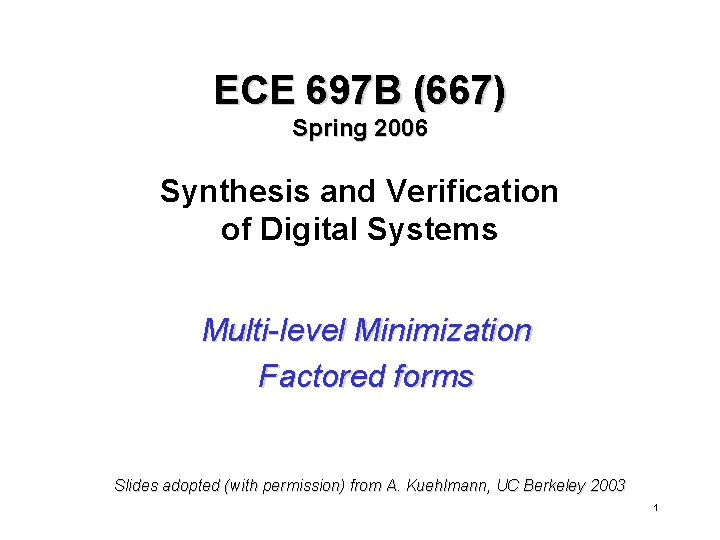 ECE 697 B (667) Spring 2006 Synthesis and Verification of Digital Systems Multi-level Minimization