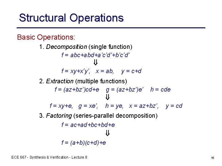 Structural Operations Basic Operations: 1. Decomposition (single function) f = abc+abd+a'c'd'+b'c'd' f = xy+x'y',
