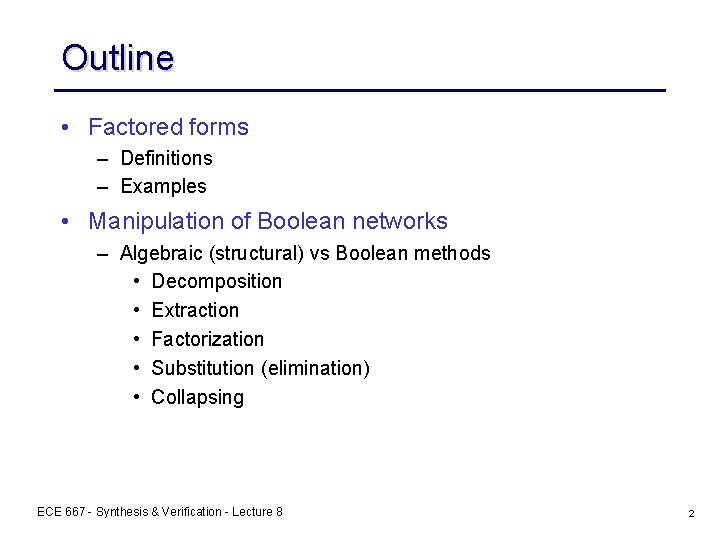 Outline • Factored forms – Definitions – Examples • Manipulation of Boolean networks –