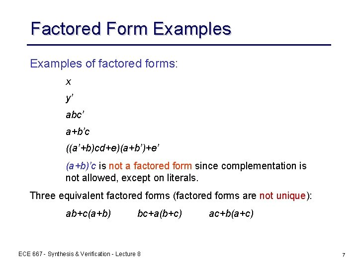 Factored Form Examples of factored forms: x y' abc' a+b'c ((a'+b)cd+e)(a+b')+e' (a+b)'c is not