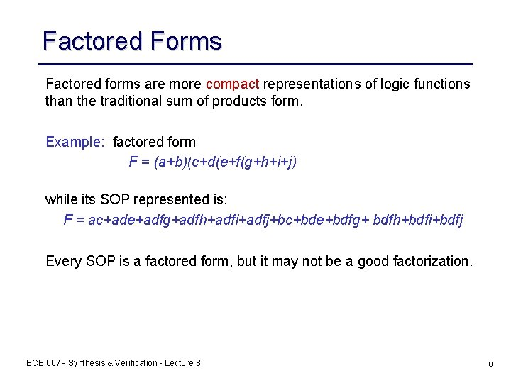 Factored Forms Factored forms are more compact representations of logic functions than the traditional
