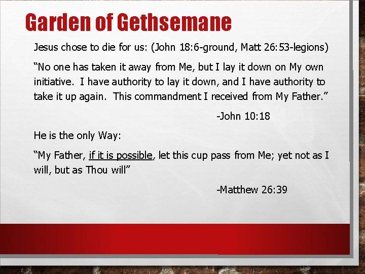 Garden of Gethsemane Jesus chose to die for us: (John 18: 6 -ground, Matt