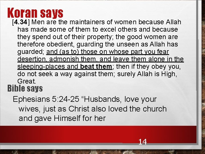 Koran says [4. 34] Men are the maintainers of women because Allah has made