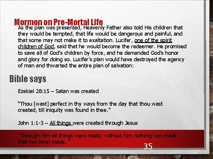 Mormon on Pre-Mortal Life As the plan was presented, Heavenly Father also told His