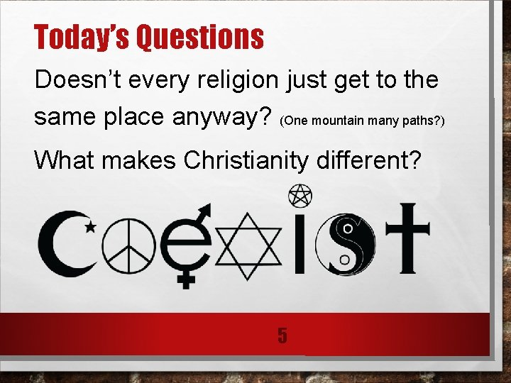 Today's Questions Doesn't every religion just get to the same place anyway? (One mountain