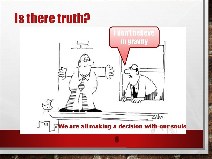 Is there truth? I don't believe in gravity We are all making a decision