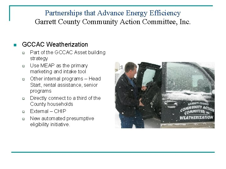 Partnerships that Advance Energy Efficiency Garrett County Community Action Committee, Inc. n GCCAC Weatherization