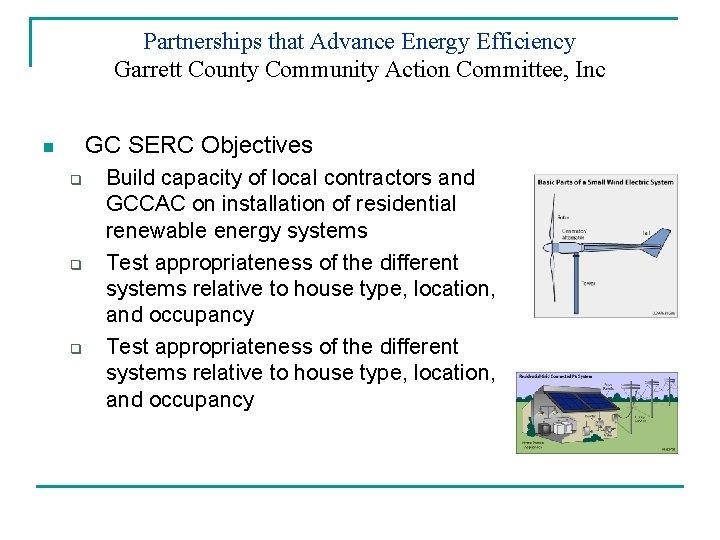 Partnerships that Advance Energy Efficiency Garrett County Community Action Committee, Inc GC SERC Objectives