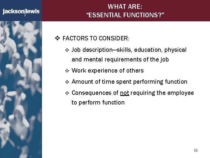 """WHAT ARE: """"ESSENTIAL FUNCTIONS? """" v FACTORS TO CONSIDER: v Job description—skills, education, physical"""