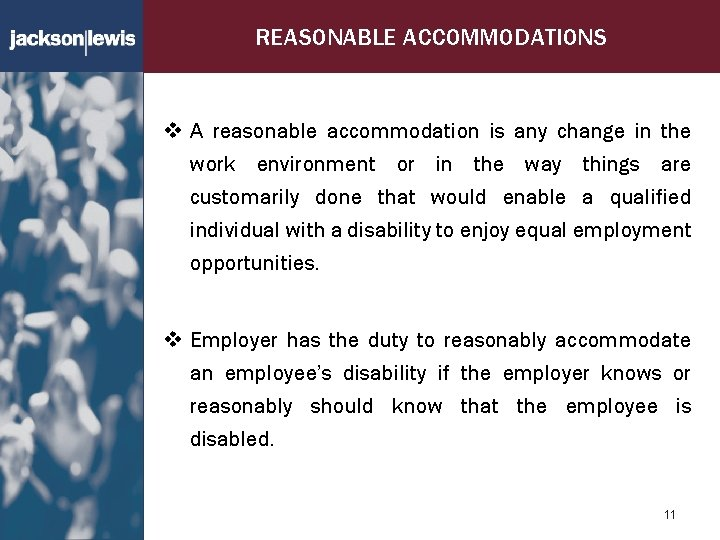 REASONABLE ACCOMMODATIONS v A reasonable accommodation is any change in the work environment or