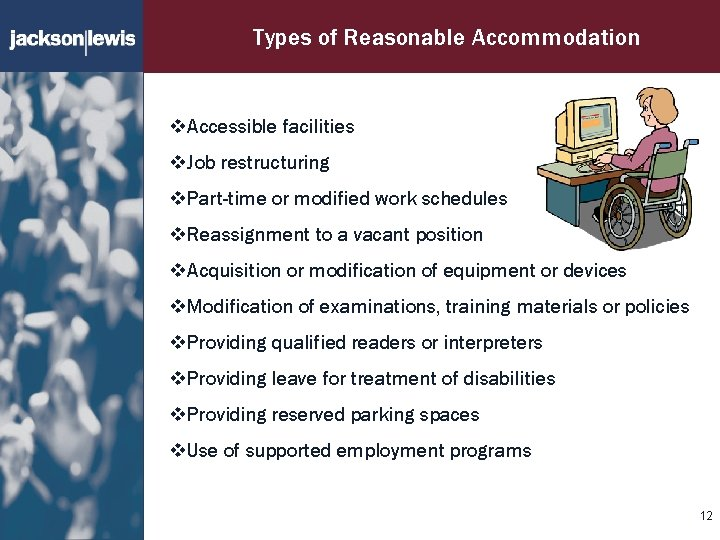 Types of Reasonable Accommodation v. Accessible facilities v. Job restructuring v. Part-time or modified