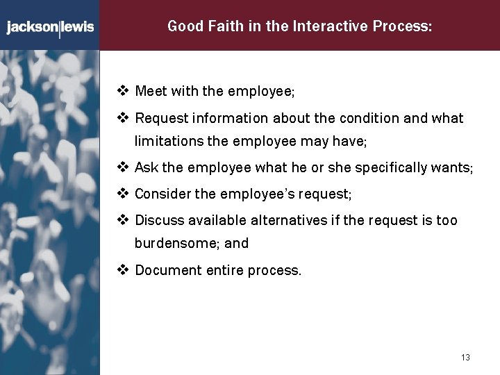 Good Faith in the Interactive Process: v Meet with the employee; v Request information