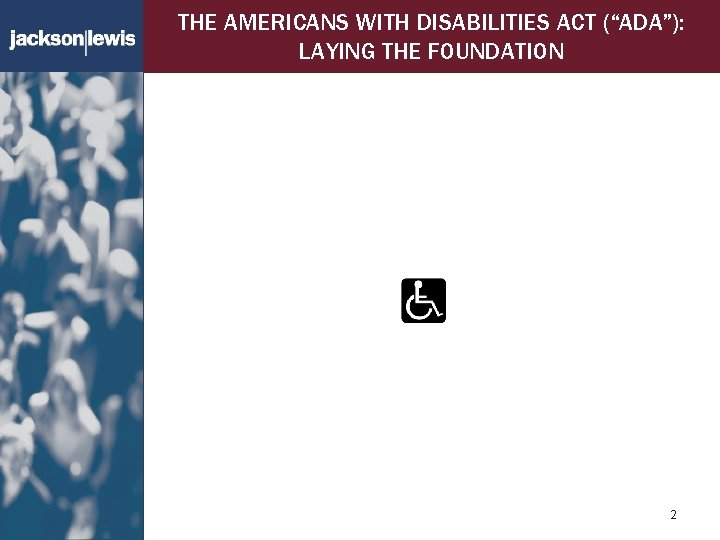 """THE AMERICANS WITH DISABILITIES ACT (""""ADA""""): LAYING THE FOUNDATION 2"""
