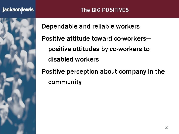 The BIG POSITIVES Dependable and reliable workers Positive attitude toward co-workers— positive attitudes by