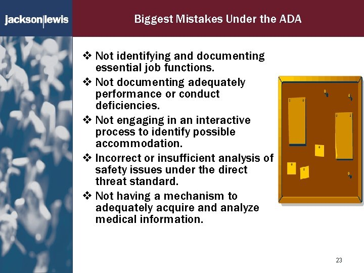 Biggest Mistakes Under the ADA v Not identifying and documenting essential job functions. v