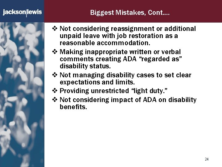 Biggest Mistakes, Cont…. v Not considering reassignment or additional unpaid leave with job restoration