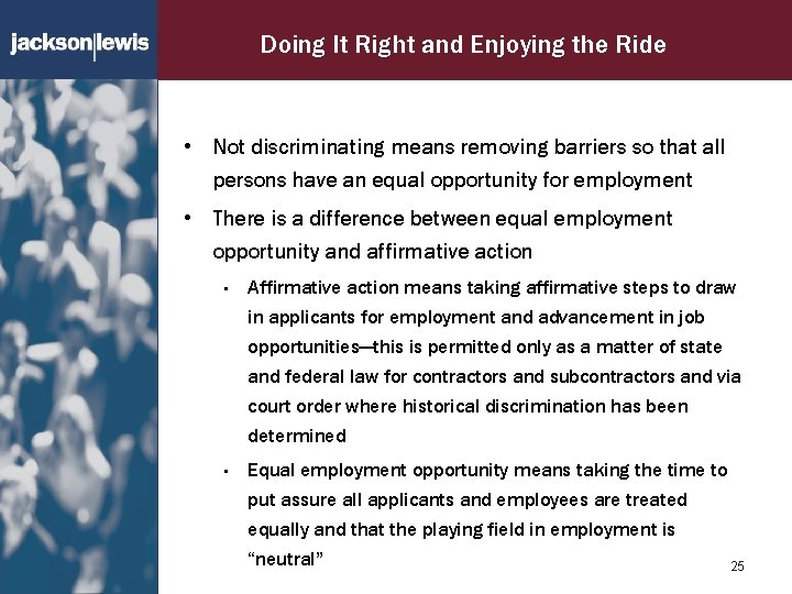 Doing It Right and Enjoying the Ride • Not discriminating means removing barriers so