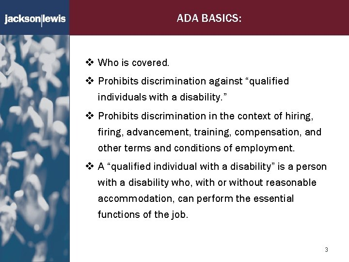 """ADA BASICS: v Who is covered. v Prohibits discrimination against """"qualified individuals with a"""