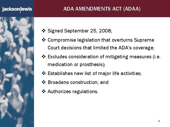 ADA AMENDMENTS ACT (ADAA) v Signed September 25, 2008; v Compromise legislation that overturns