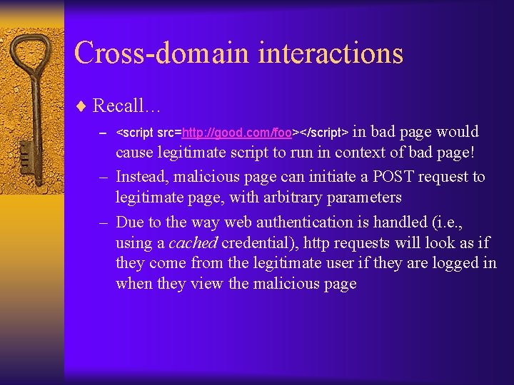 Cross-domain interactions ¨ Recall… in bad page would cause legitimate script to run in