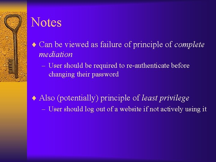 Notes ¨ Can be viewed as failure of principle of complete mediation – User