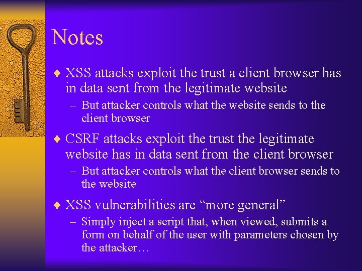 Notes ¨ XSS attacks exploit the trust a client browser has in data sent