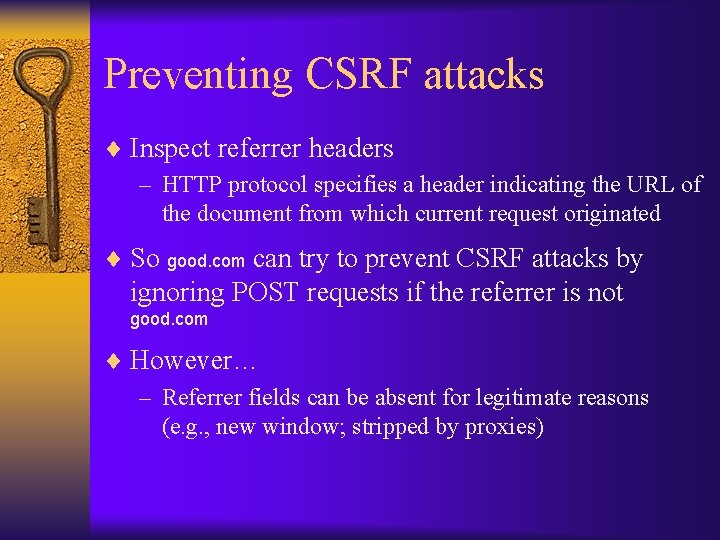Preventing CSRF attacks ¨ Inspect referrer headers – HTTP protocol specifies a header indicating