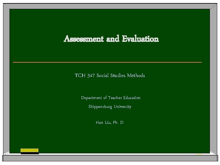 Assessment and Evaluation TCH 347 Social Studies Methods Department of Teacher Education Shippensburg University