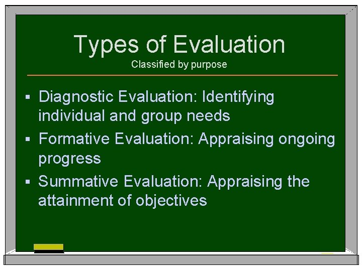 Types of Evaluation Classified by purpose Diagnostic Evaluation: Identifying individual and group needs §
