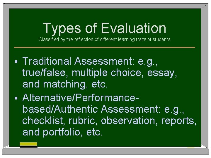 Types of Evaluation Classified by the reflection of different learning traits of students Traditional