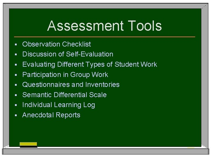 Assessment Tools § § § § Observation Checklist Discussion of Self-Evaluation Evaluating Different Types