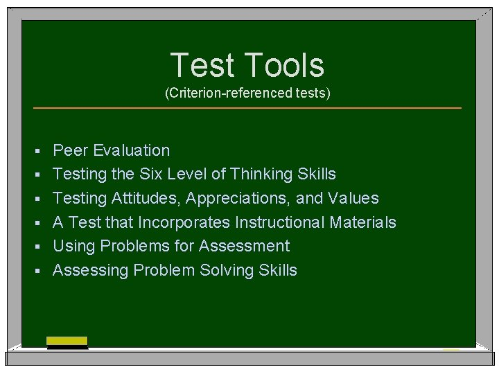 Test Tools (Criterion-referenced tests) § § § Peer Evaluation Testing the Six Level of