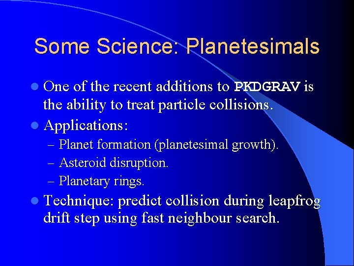 Some Science: Planetesimals l One of the recent additions to PKDGRAV is the ability
