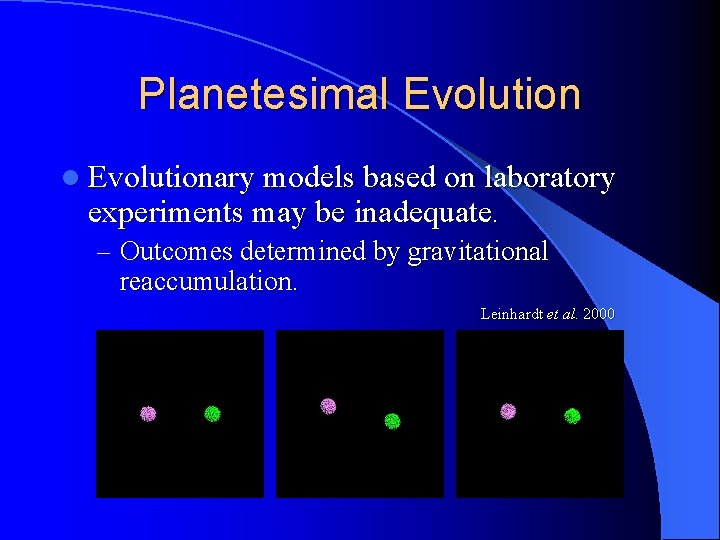 Planetesimal Evolutionary models based on laboratory experiments may be inadequate. – Outcomes determined by