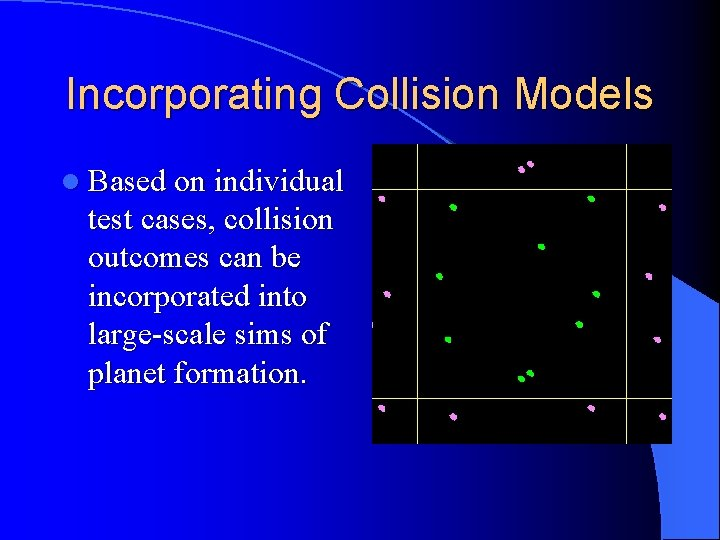 Incorporating Collision Models l Based on individual test cases, collision outcomes can be incorporated