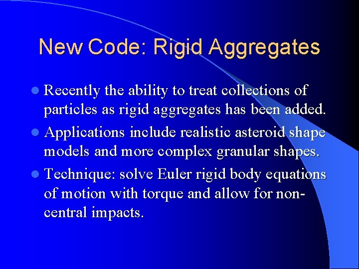 New Code: Rigid Aggregates l Recently the ability to treat collections of particles as