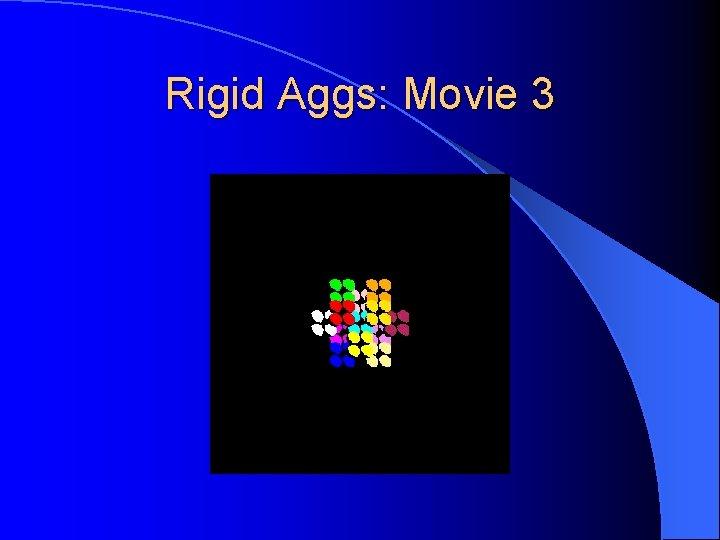 Rigid Aggs: Movie 3