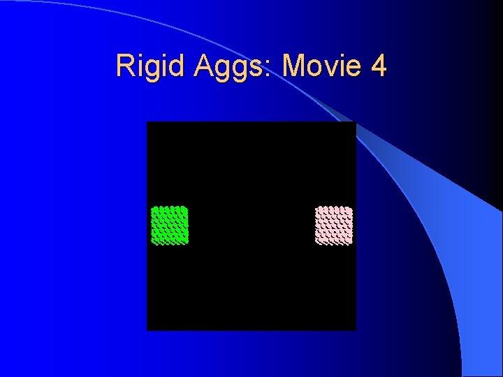 Rigid Aggs: Movie 4