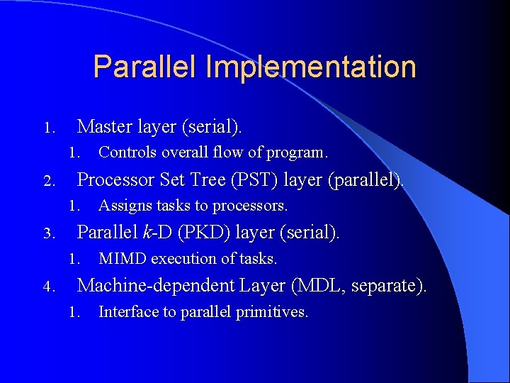 Parallel Implementation 1. Master layer (serial). 1. 2. Processor Set Tree (PST) layer (parallel).