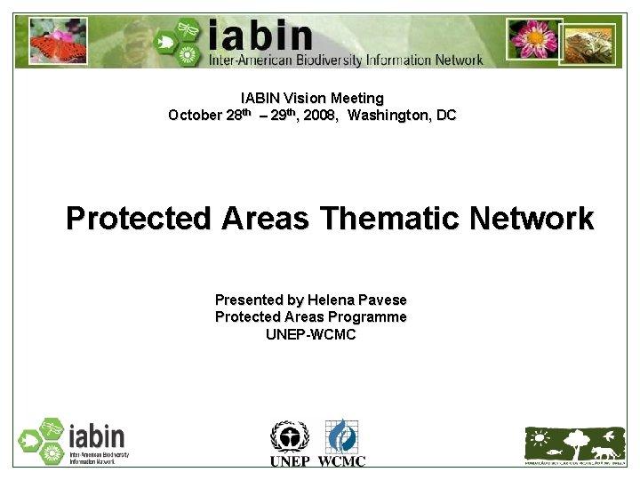 IABIN Vision Meeting October 28 th – 29 th, 2008, Washington, DC Protected Areas