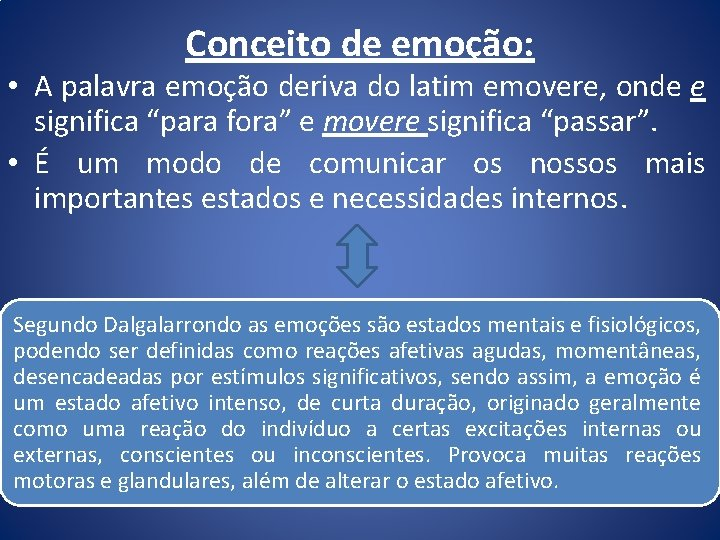 Conceito de emoção: • A palavra emoção deriva do latim emovere, onde e significa
